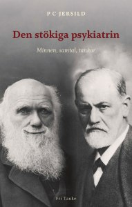 Den stökiga psykiatrin: Minnen, samtal, tankar av PC Jersild (Fri tanke 2015)